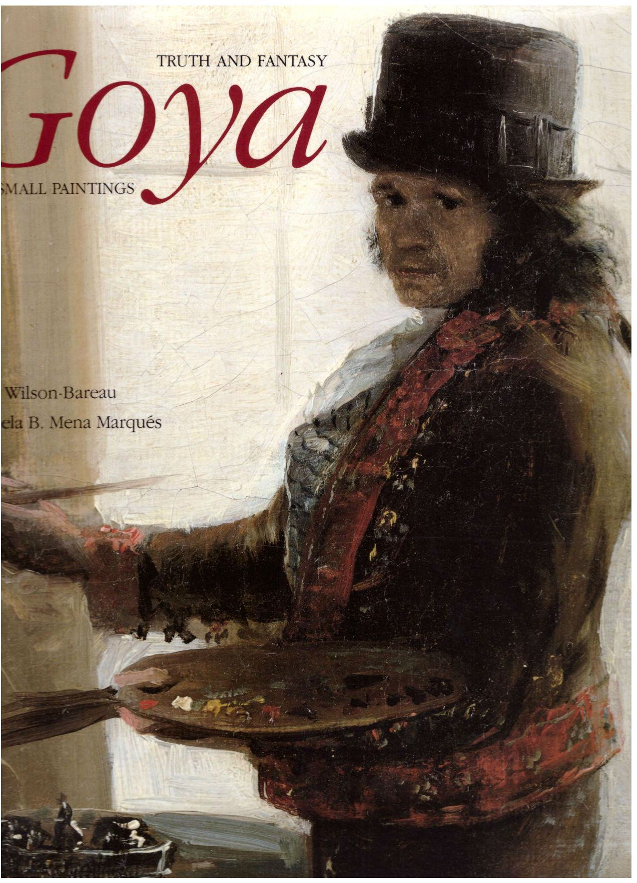 Goya: Truth and Fantasy: The Small Paintings, Juliet Wilson-Bareau; Manuela B. Mena Marqués