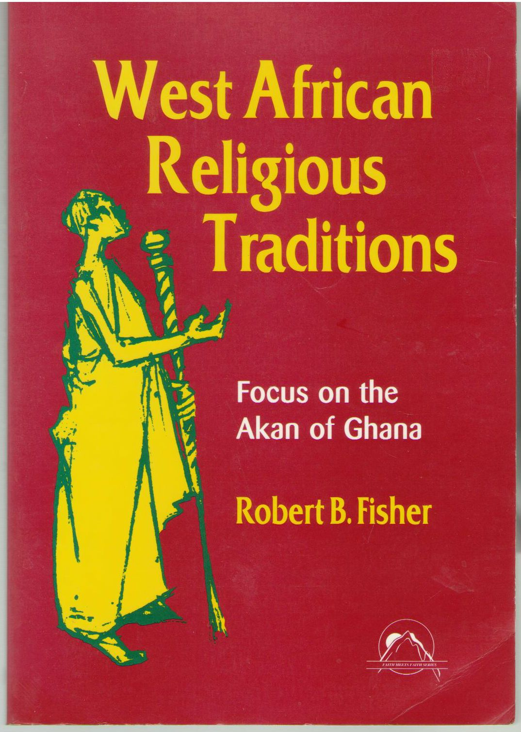 West African Religious Traditions: Focus on the Akan of Ghana (Faith Meets Faith), Fisher, Robert B.