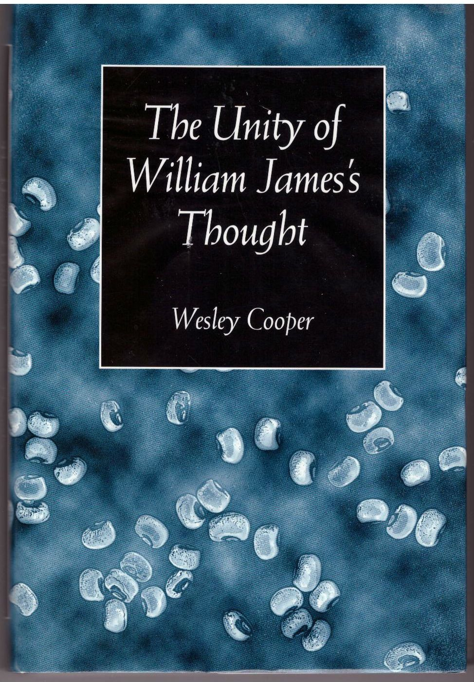 The Unity of William James's Thought (The Vanderbilt Library of American Philosophy), Cooper, Wesley