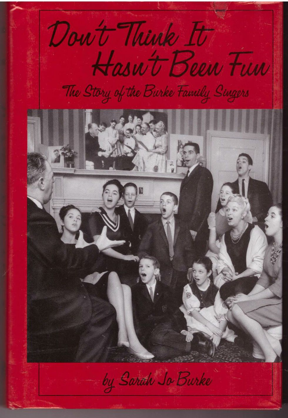 Don't Think It Hasn't Been Fun: The Story of the Burke Family Singers, Burke, Sarah Jo