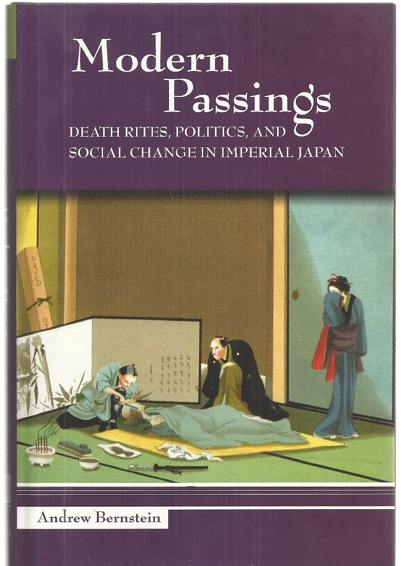 Modern Passings: Death Rites, Politics, And Social Change in Imperial Japan, Andrew Bernstein